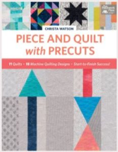 Christa Watson's NEW Book: Piece and Quilt with Precuts (image)